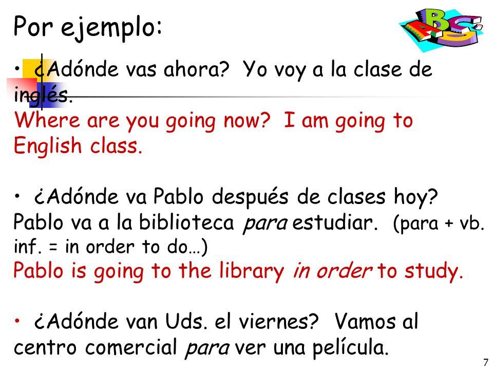 7 Por ejemplo: ¿Adónde vas ahora.Yo voy a la clase de inglés.