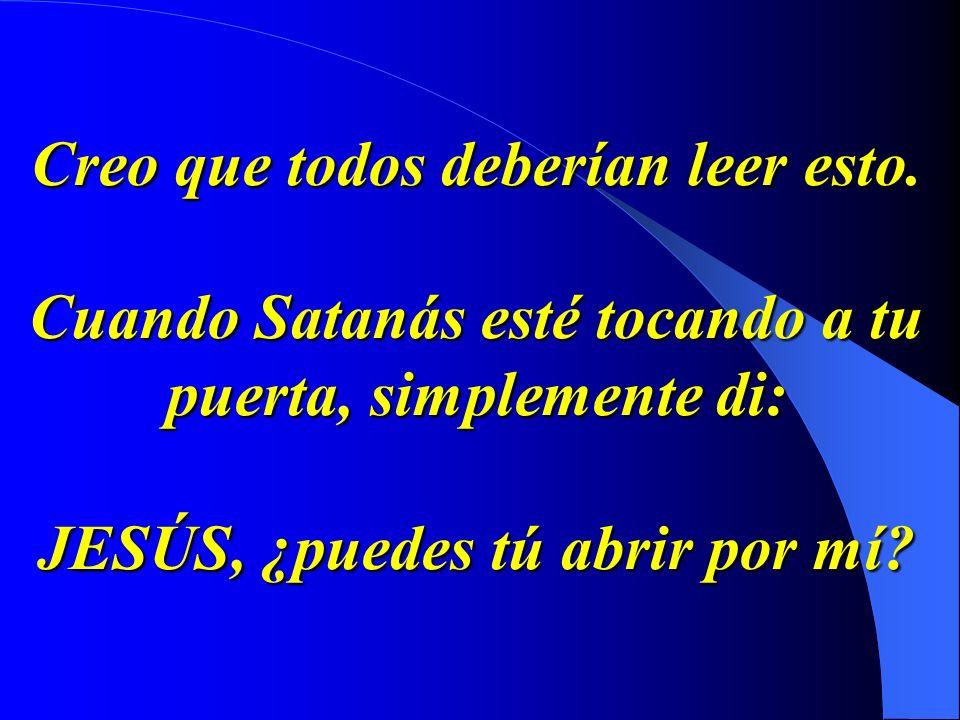 Creo que todos deberían leer esto. Cuando Satanás esté tocando a tu puerta, simplemente di: JESÚS, ¿puedes tú abrir por mí?