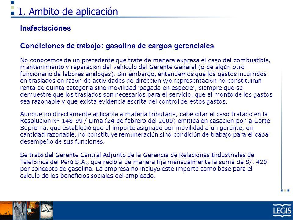 1. Ambito de aplicación Inafectaciones Condiciones de trabajo: gasolina de cargos gerenciales No conocemos de un precedente que trate de manera expres
