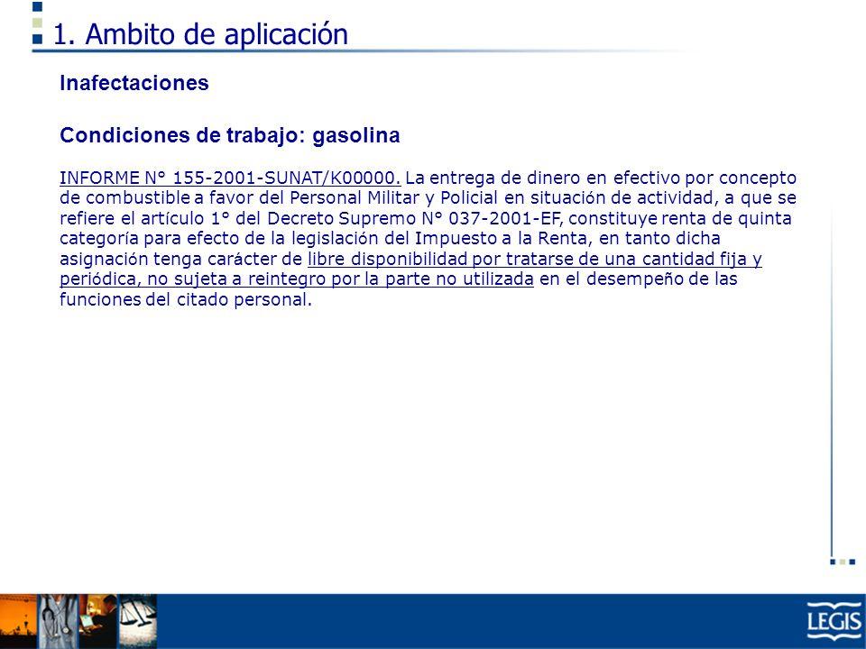 1. Ambito de aplicación Inafectaciones Condiciones de trabajo: gasolina INFORME N° 155-2001-SUNAT/K00000. La entrega de dinero en efectivo por concept