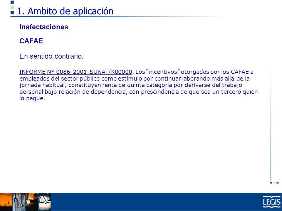 1. Ambito de aplicación Inafectaciones CAFAE En sentido contrario: INFORME N° 0086-2001-SUNAT/K00000. Los incentivos otorgados por los CAFAE a emplead