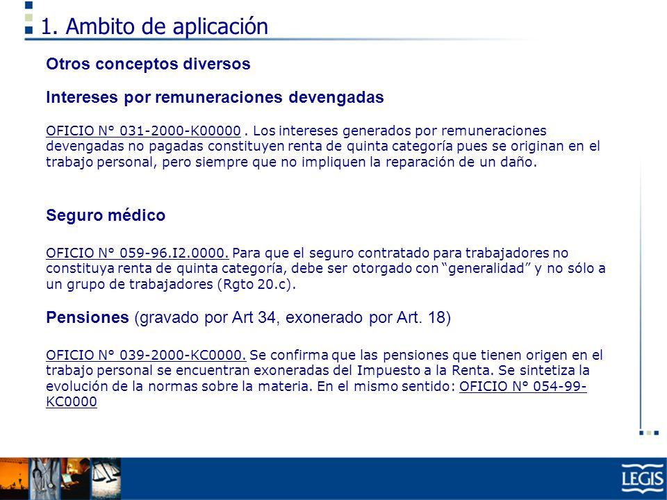1. Ambito de aplicación Otros conceptos diversos Intereses por remuneraciones devengadas OFICIO N° 031-2000-K00000. Los intereses generados por remune