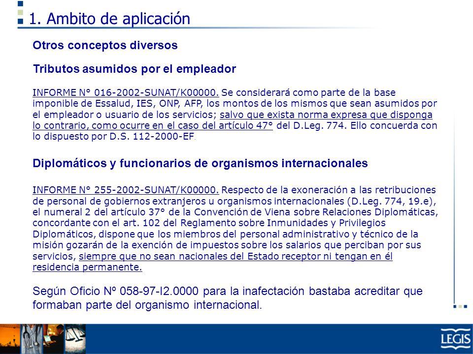 1. Ambito de aplicación Otros conceptos diversos Tributos asumidos por el empleador INFORME N° 016-2002-SUNAT/K00000. Se considerará como parte de la