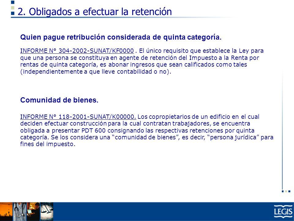2. Obligados a efectuar la retención Quien pague retribución considerada de quinta categoría. INFORME N° 304-2002-SUNAT/KF0000. El único requisito que