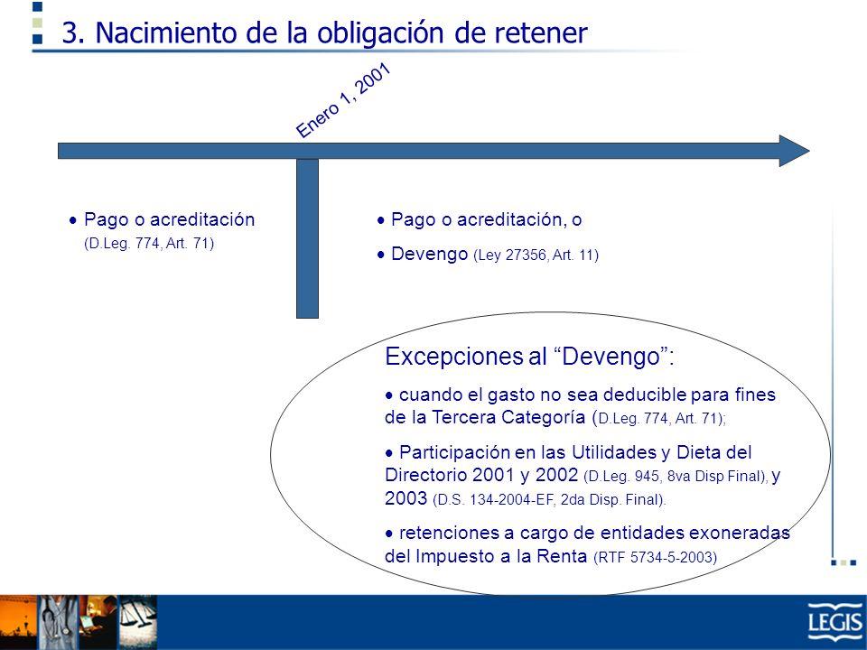 3. Nacimiento de la obligación de retener Pago o acreditación (D.Leg. 774, Art. 71) Pago o acreditación, o Devengo (Ley 27356, Art. 11) Enero 1, 2001