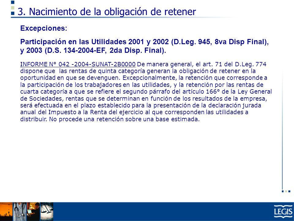 3. Nacimiento de la obligación de retener Excepciones: Participación en las Utilidades 2001 y 2002 (D.Leg. 945, 8va Disp Final), y 2003 (D.S. 134-2004