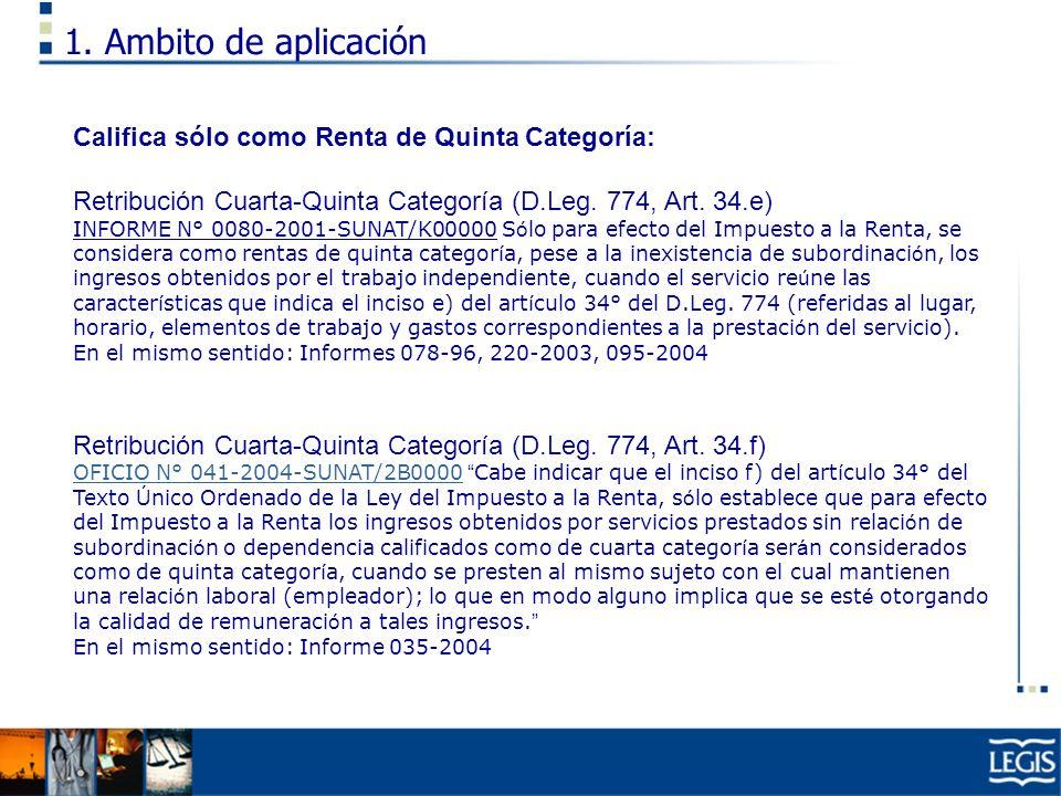 1. Ambito de aplicación Califica sólo como Renta de Quinta Categoría: Retribución Cuarta-Quinta Categoría (D.Leg. 774, Art. 34.e) INFORME N° 0080-2001