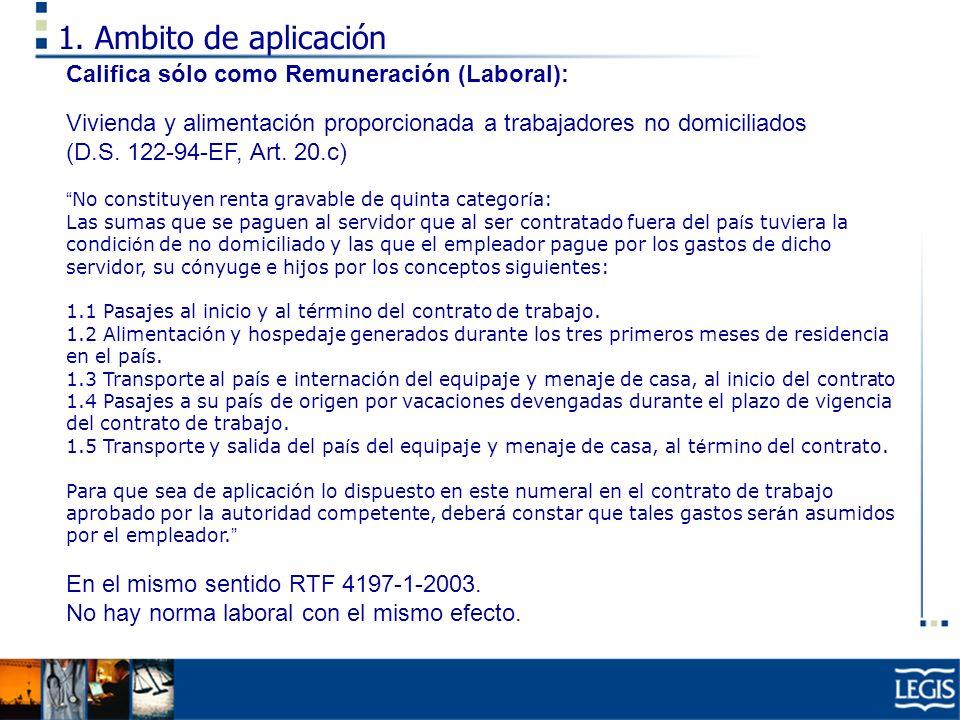 1. Ambito de aplicación Califica sólo como Remuneración (Laboral): Vivienda y alimentación proporcionada a trabajadores no domiciliados (D.S. 122-94-E
