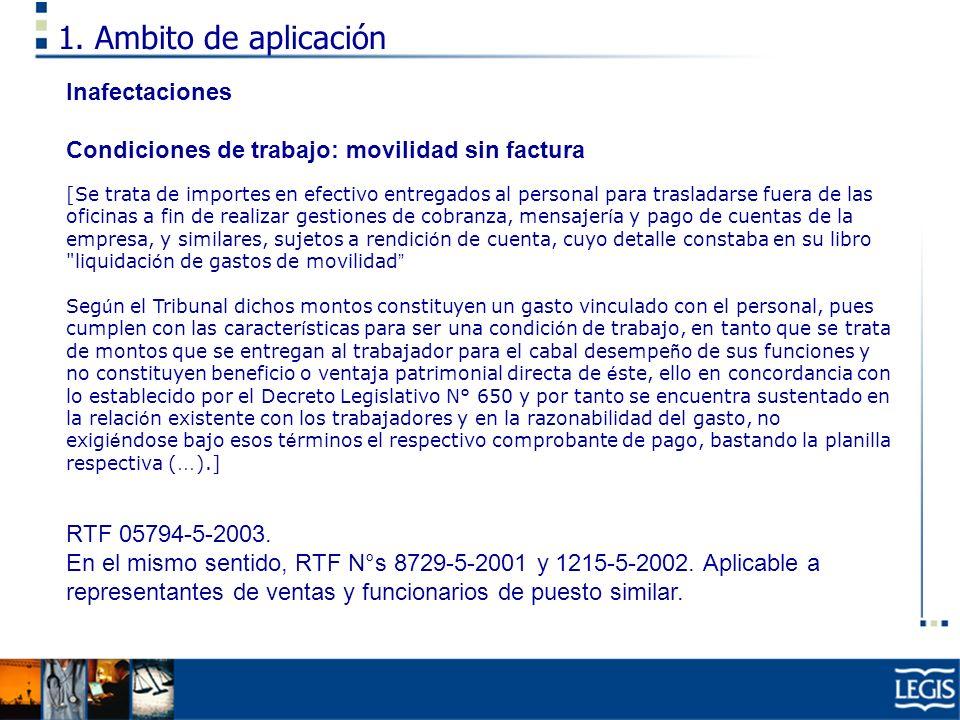1. Ambito de aplicación Inafectaciones Condiciones de trabajo: movilidad sin factura [Se trata de importes en efectivo entregados al personal para tra