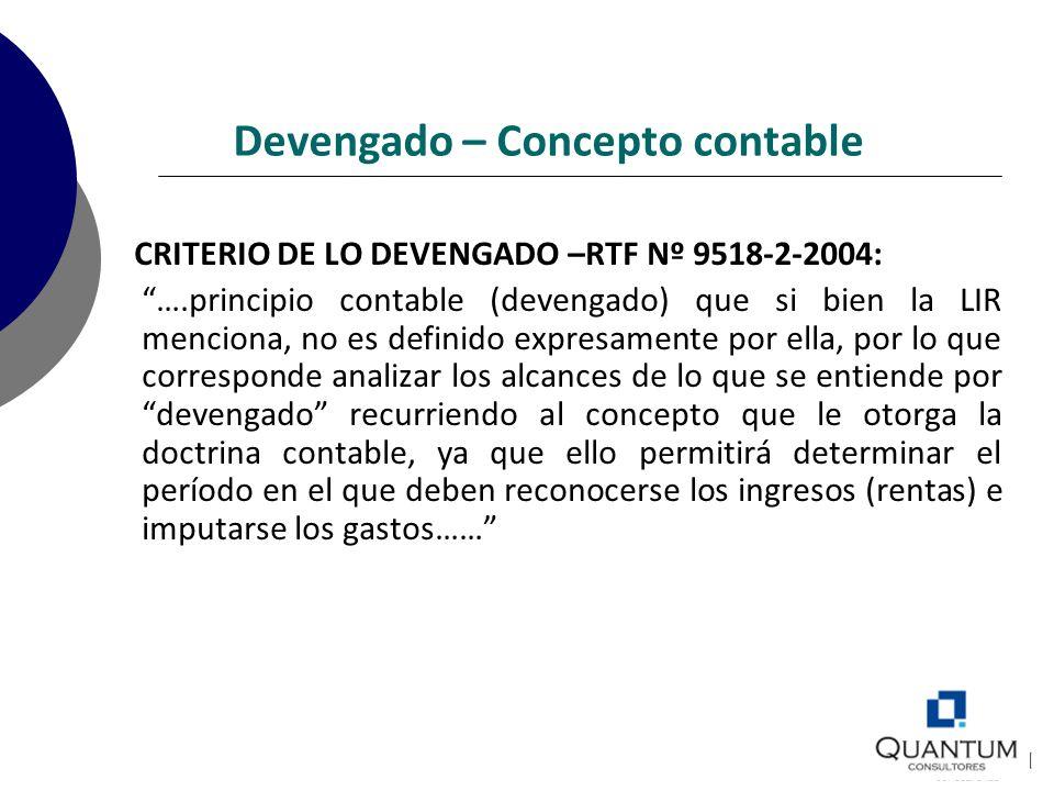 Devengado – Concepto contable CRITERIO DE LO DEVENGADO –RTF Nº 9518-2-2004: ….principio contable (devengado) que si bien la LIR menciona, no es defini