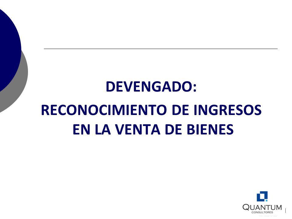 DEVENGADO: RECONOCIMIENTO DE INGRESOS EN LA VENTA DE BIENES