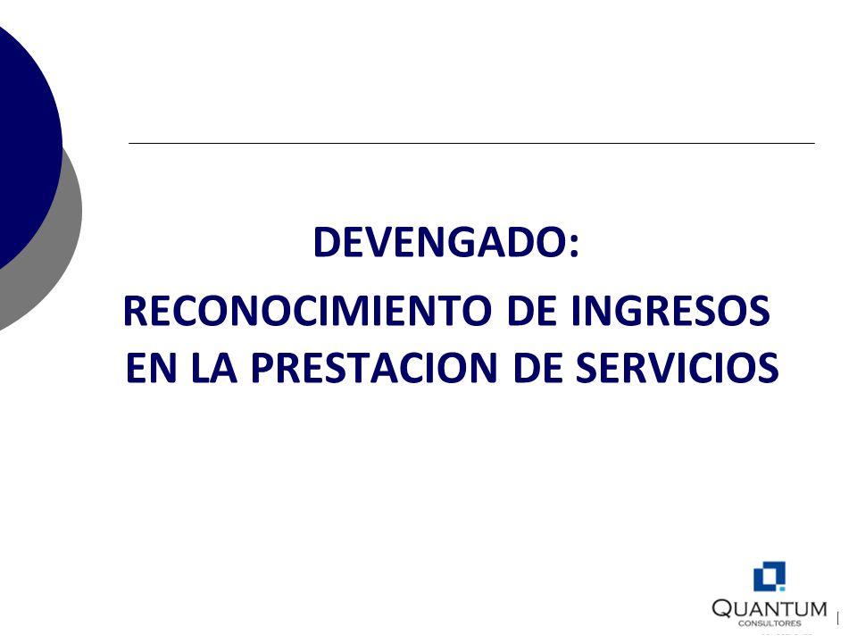 DEVENGADO: RECONOCIMIENTO DE INGRESOS EN LA PRESTACION DE SERVICIOS