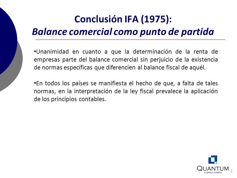 Conclusión IFA (1975): Balance comercial como punto de partida Unanimidad en cuanto a que la determinación de la renta de empresas parte del balance c