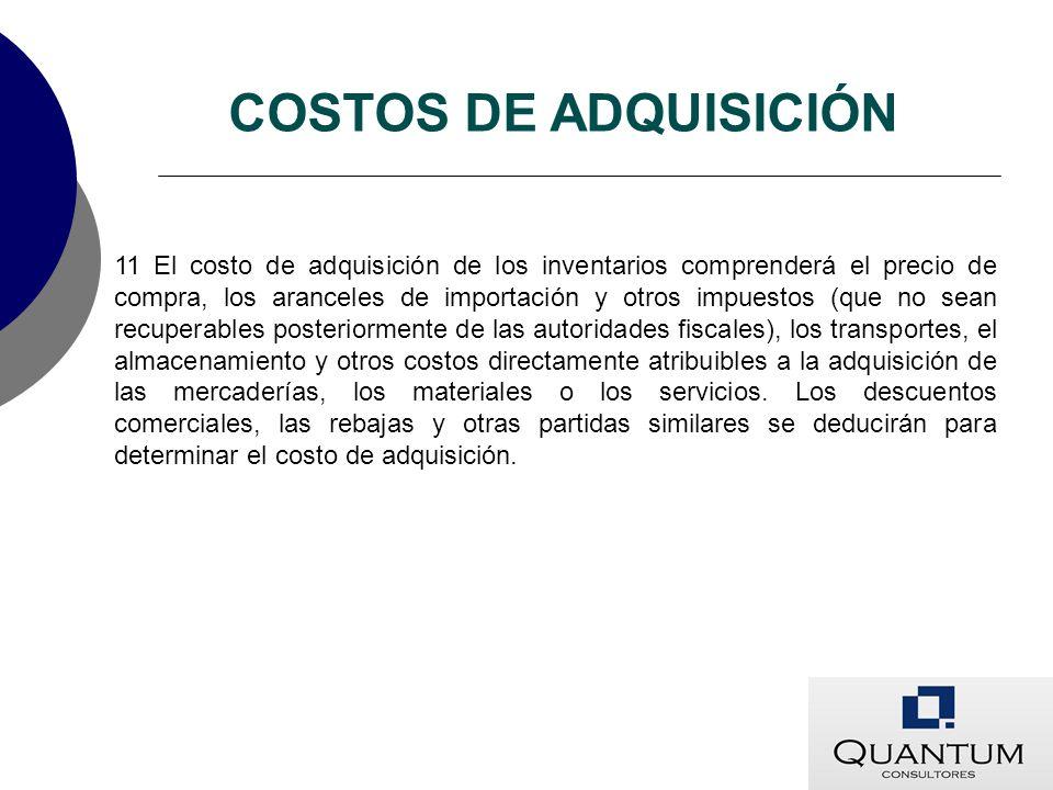 11 El costo de adquisición de los inventarios comprenderá el precio de compra, los aranceles de importación y otros impuestos (que no sean recuperable