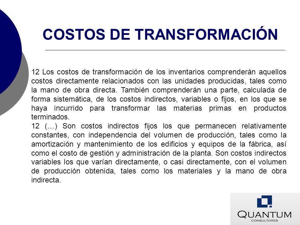 12 Los costos de transformación de los inventarios comprenderán aquellos costos directamente relacionados con las unidades producidas, tales como la m