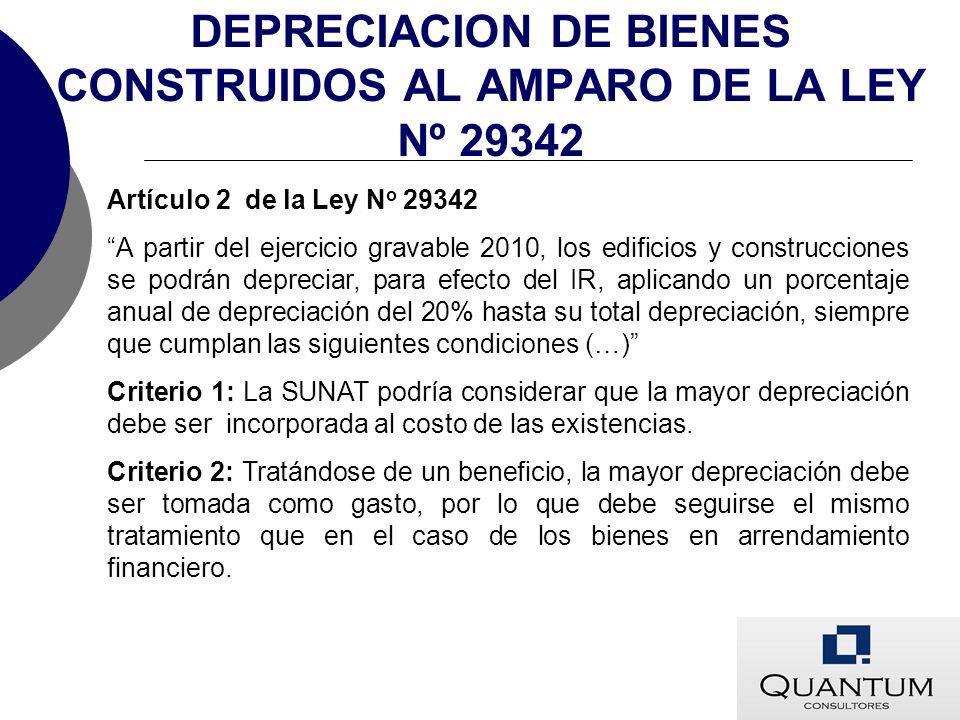 DEPRECIACION DE BIENES CONSTRUIDOS AL AMPARO DE LA LEY Nº 29342 Artículo 2 de la Ley N o 29342 A partir del ejercicio gravable 2010, los edificios y c