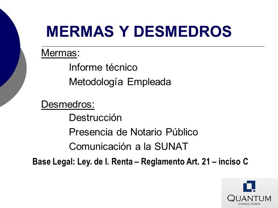MERMAS Y DESMEDROS Mermas: Informe técnico Metodología Empleada Desmedros: Destrucción Presencia de Notario Público Comunicación a la SUNAT Base Legal
