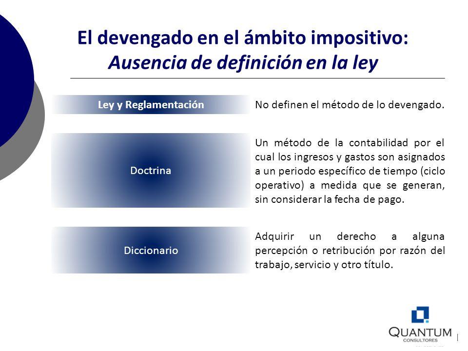 El devengado en el ámbito impositivo: Ausencia de definición en la ley Ley y Reglamentación No definen el método de lo devengado. Doctrina Un método d
