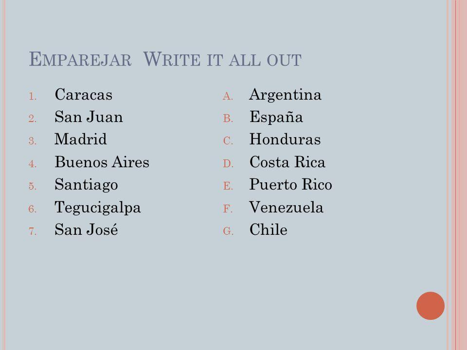 R ESPUESTAS 1.Caracas 2. San Juan 3. Madrid 4. Buenos Aires 5.