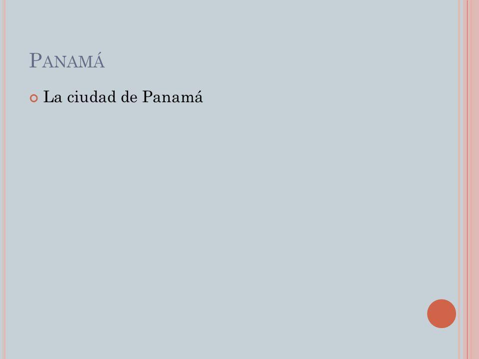 P ANAMÁ La ciudad de Panamá