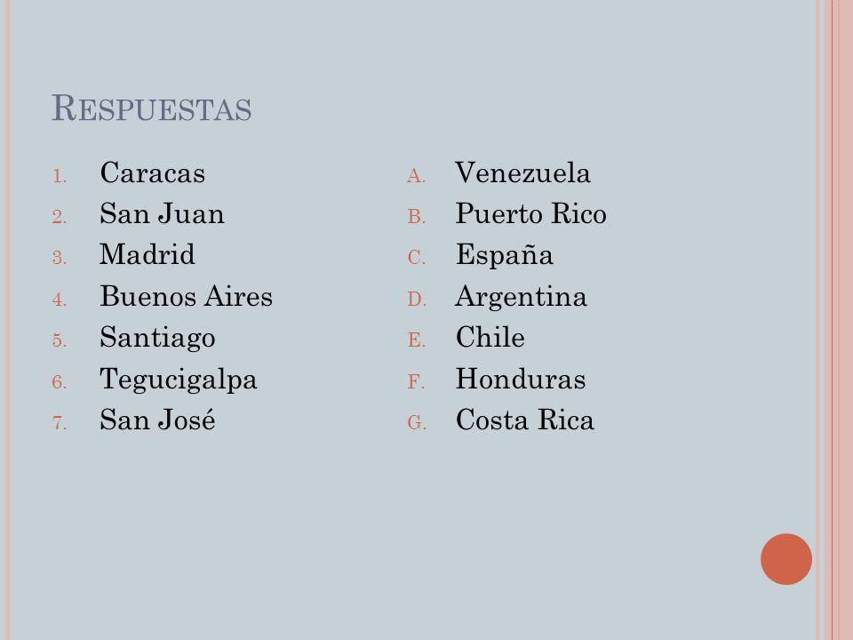 R ESPUESTAS 1. Caracas 2. San Juan 3. Madrid 4.