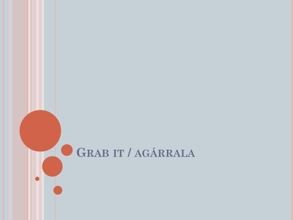 G RAB IT / AGÁRRALA