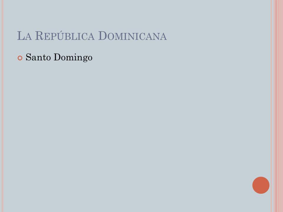 L A R EPÚBLICA D OMINICANA Santo Domingo