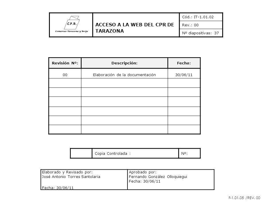 Revisión Nº:Descripción:Fecha: 00Elaboración de la documentación30/06/11 Copia Controlada :Nº: F-1.01.05 /REV.