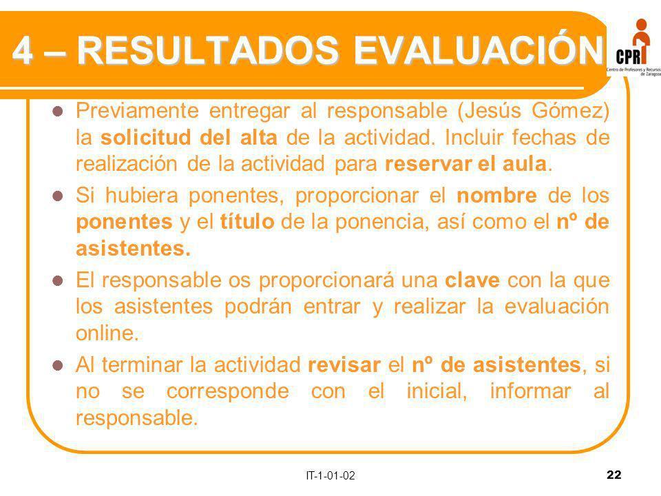 IT-1-01-02 22 4 – RESULTADOS EVALUACIÓN Previamente entregar al responsable (Jesús Gómez) la solicitud del alta de la actividad.