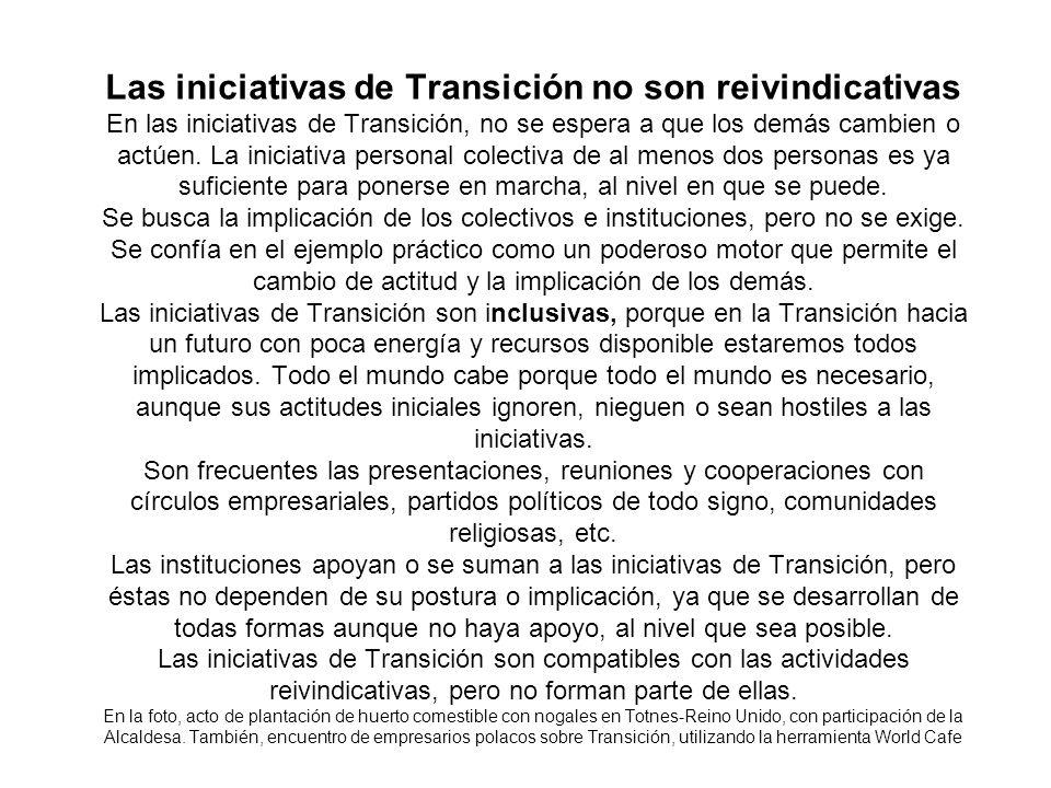 Las iniciativas de Transición no son reivindicativas En las iniciativas de Transición, no se espera a que los demás cambien o actúen. La iniciativa pe