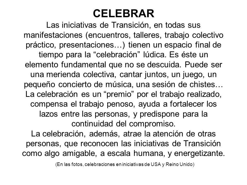 CELEBRAR Las iniciativas de Transición, en todas sus manifestaciones (encuentros, talleres, trabajo colectivo práctico, presentaciones…) tienen un esp