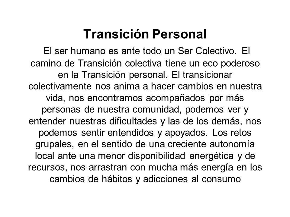 Transición Personal El ser humano es ante todo un Ser Colectivo. El camino de Transición colectiva tiene un eco poderoso en la Transición personal. El