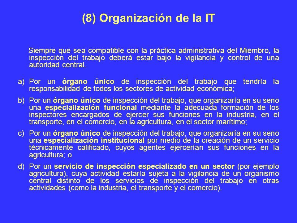 (8) Organización de la IT Siempre que sea compatible con la práctica administrativa del Miembro, la inspección del trabajo deberá estar bajo la vigila
