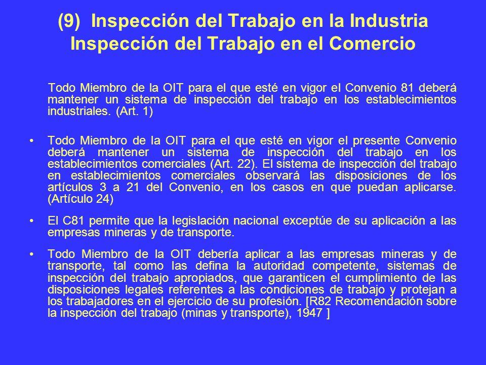 (9) Inspección del Trabajo en la Industria Inspección del Trabajo en el Comercio Todo Miembro de la OIT para el que esté en vigor el Convenio 81 deber