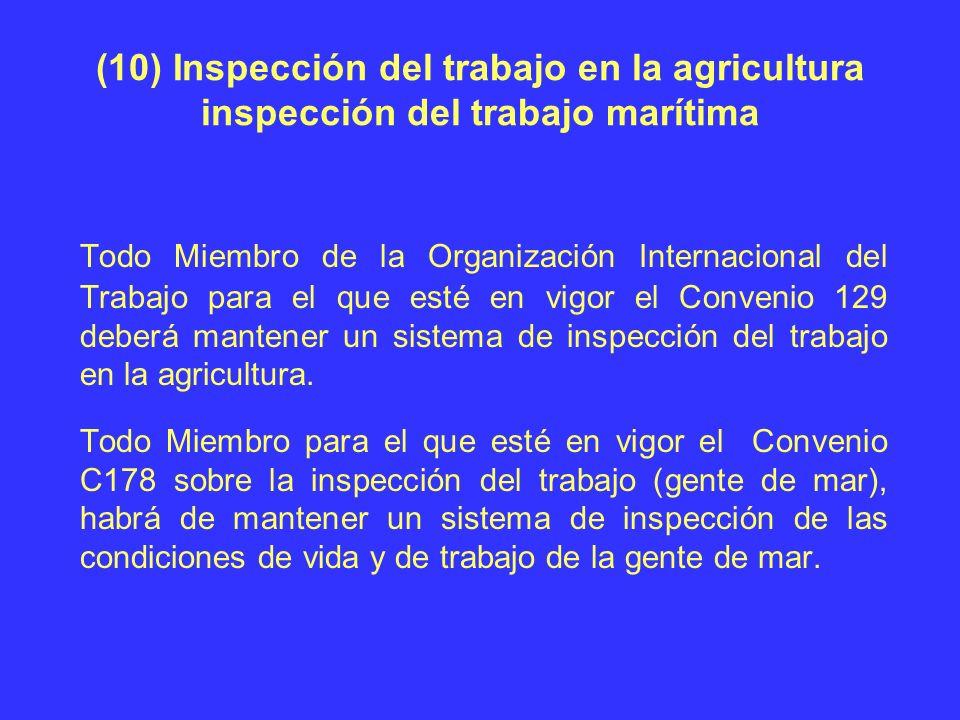 (10) Inspección del trabajo en la agricultura inspección del trabajo marítima Todo Miembro de la Organización Internacional del Trabajo para el que es