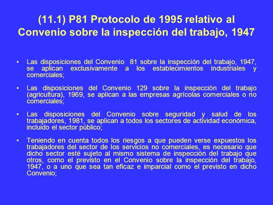 (11.1) P81 Protocolo de 1995 relativo al Convenio sobre la inspección del trabajo, 1947 Las disposiciones del Convenio 81 sobre la inspección del trab
