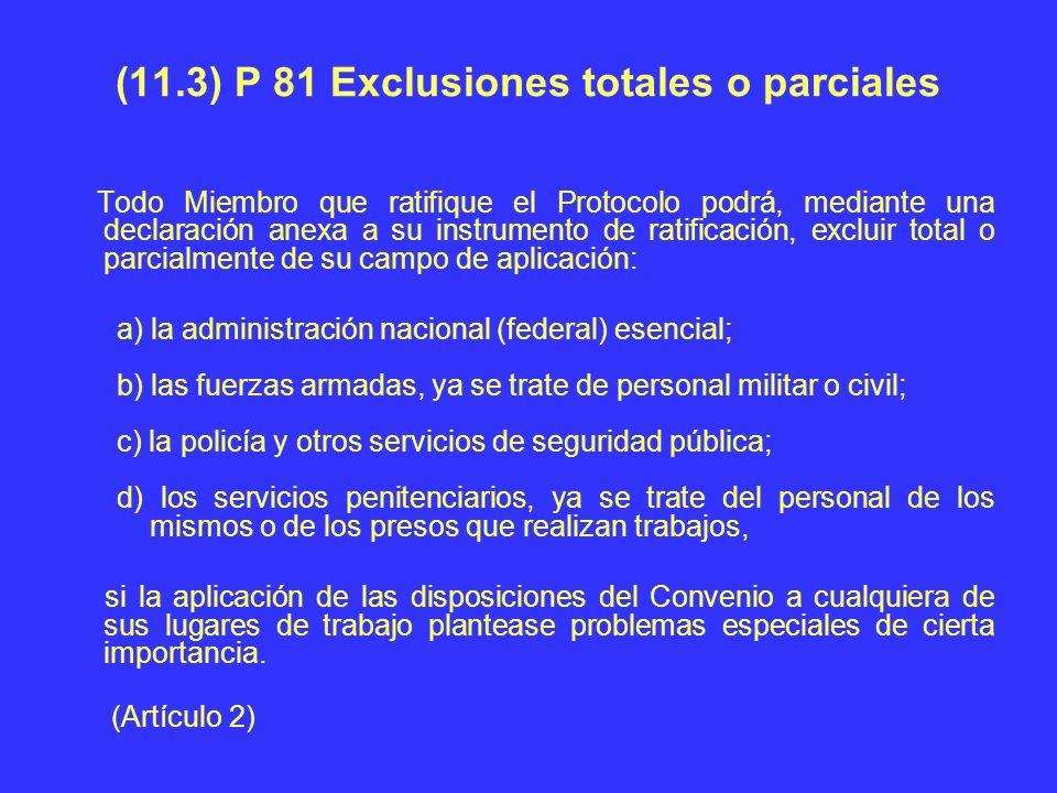 (11.3) P 81 Exclusiones totales o parciales Todo Miembro que ratifique el Protocolo podrá, mediante una declaración anexa a su instrumento de ratifica