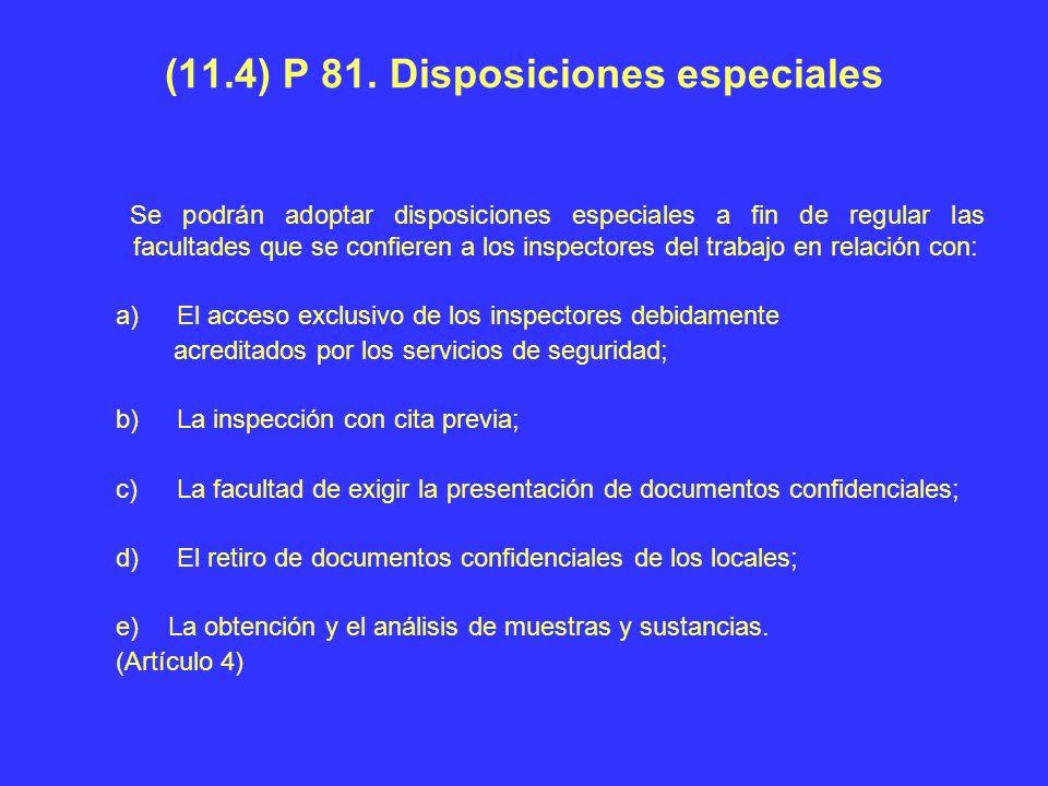 (11.4) P 81. Disposiciones especiales Se podrán adoptar disposiciones especiales a fin de regular las facultades que se confieren a los inspectores de