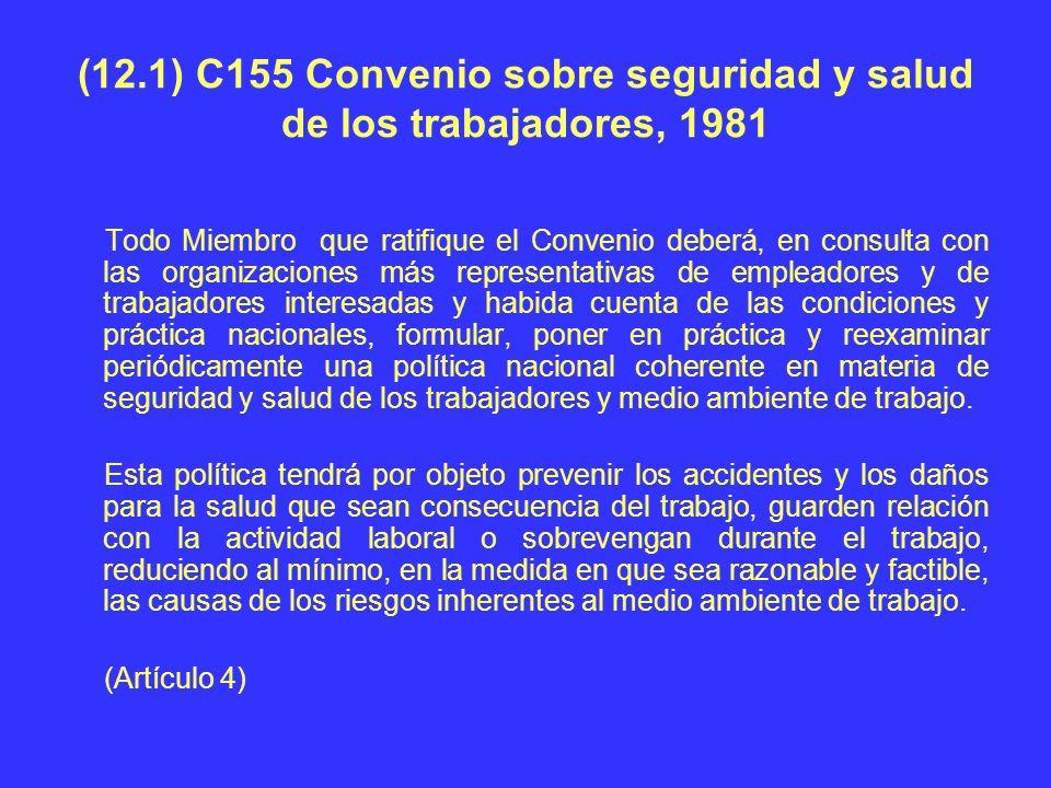 (12.1) C155 Convenio sobre seguridad y salud de los trabajadores, 1981 Todo Miembro que ratifique el Convenio deberá, en consulta con las organizacion