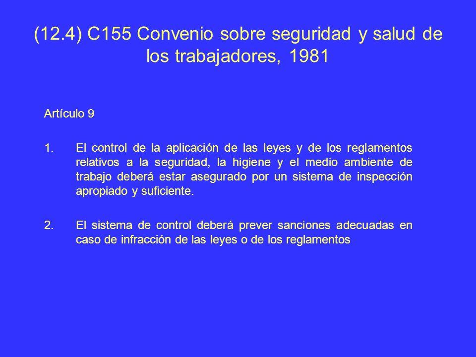 (12.4) C155 Convenio sobre seguridad y salud de los trabajadores, 1981 Artículo 9 1.El control de la aplicación de las leyes y de los reglamentos rela