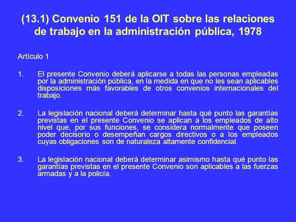 (13.1) Convenio 151 de la OIT sobre las relaciones de trabajo en la administración pública, 1978 Artículo 1 1.El presente Convenio deberá aplicarse a