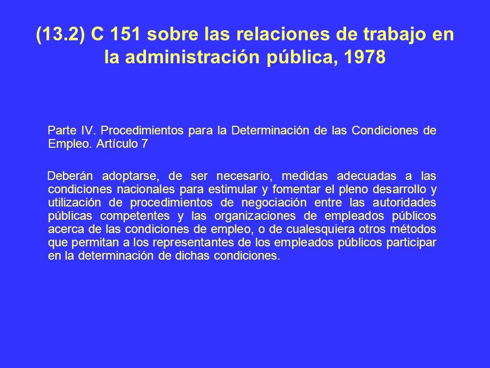 (13.2) C 151 sobre las relaciones de trabajo en la administración pública, 1978 Parte IV. Procedimientos para la Determinación de las Condiciones de E