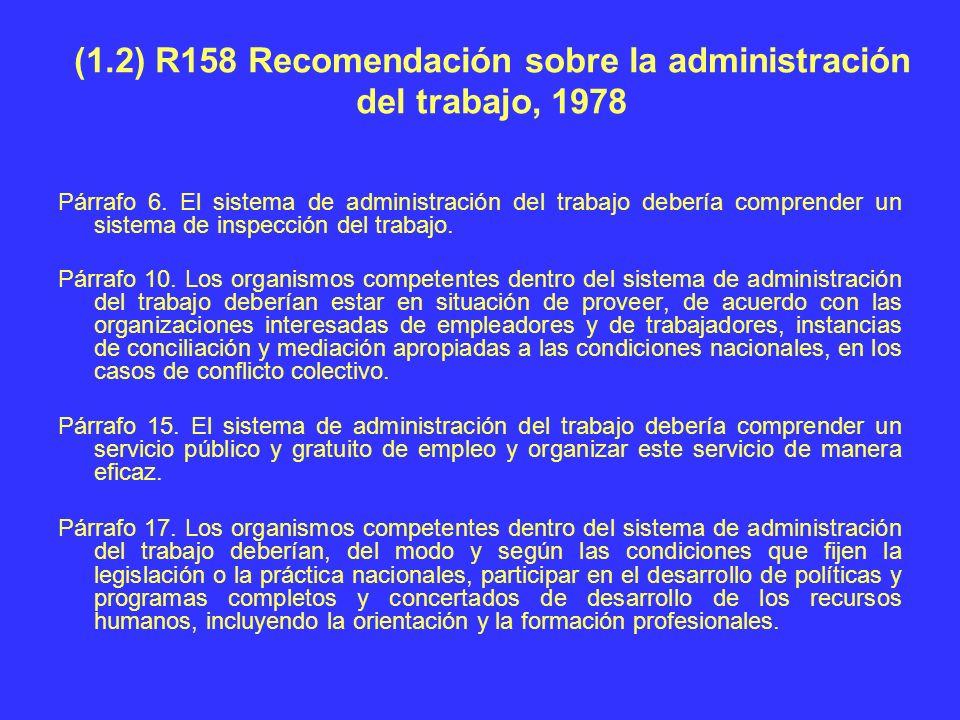 (1.2) R158 Recomendación sobre la administración del trabajo, 1978 Párrafo 6. El sistema de administración del trabajo debería comprender un sistema d