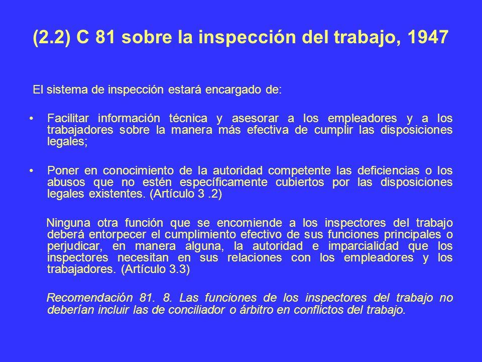 (2.2) C 81 sobre la inspección del trabajo, 1947 El sistema de inspección estará encargado de: Facilitar información técnica y asesorar a los empleado
