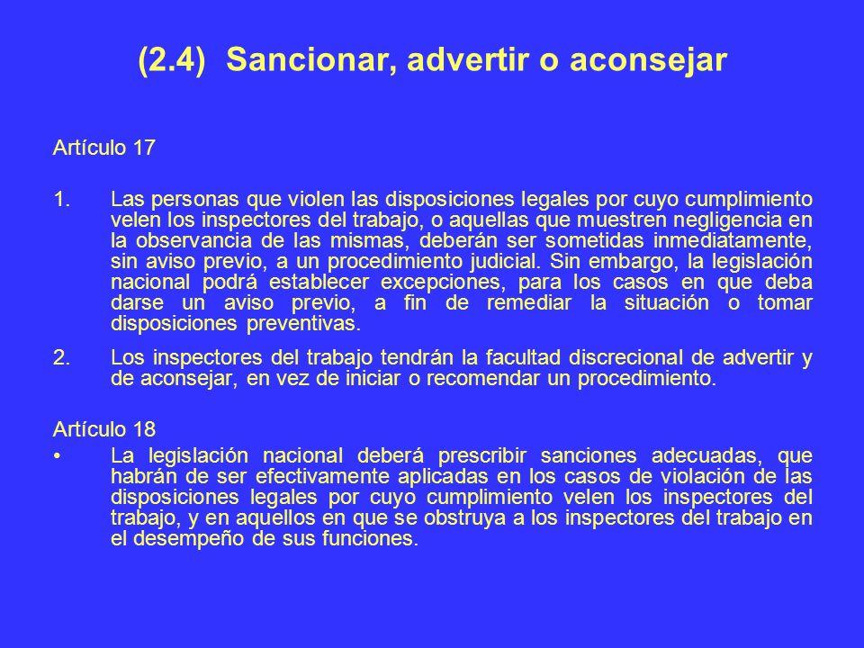 (2.4) Sancionar, advertir o aconsejar Artículo 17 1.Las personas que violen las disposiciones legales por cuyo cumplimiento velen los inspectores del