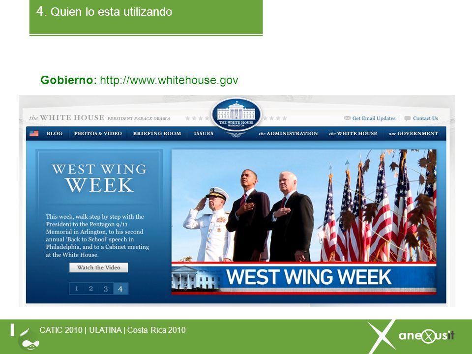4. Quien lo esta utilizando Gobierno: http://www.whitehouse.gov CATIC 2010 | ULATINA | Costa Rica 2010