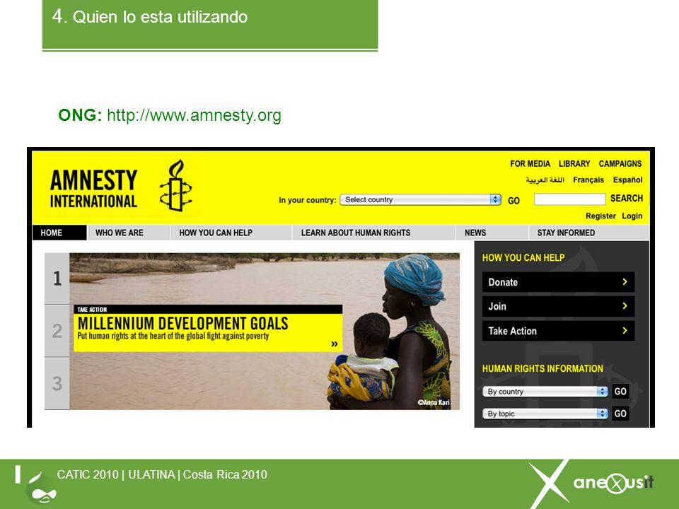 4. Quien lo esta utilizando ONG: http://www.amnesty.org CATIC 2010 | ULATINA | Costa Rica 2010