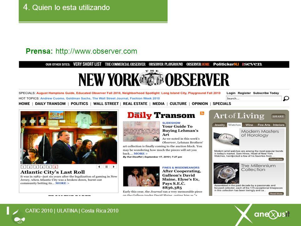 4. Quien lo esta utilizando Prensa: http://www.observer.com CATIC 2010 | ULATINA | Costa Rica 2010