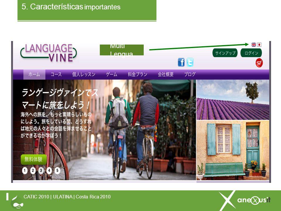 5. Características importantes CATIC 2010 | ULATINA | Costa Rica 2010 Multi Lengua