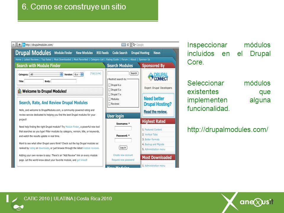 6. Como se construye un sitio CATIC 2010 | ULATINA | Costa Rica 2010 Inspeccionar módulos incluidos en el Drupal Core. Seleccionar módulos existentes